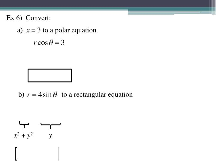 Ex 6)  Convert: