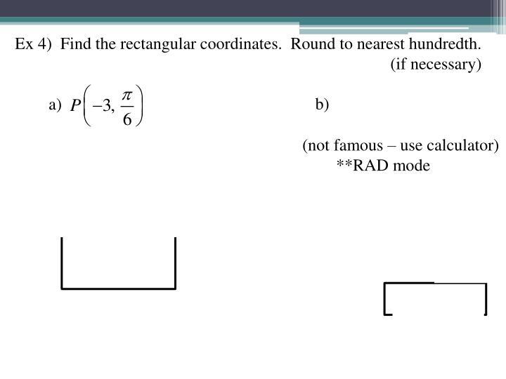 Ex 4)  Find the rectangular coordinates.  Round to nearest hundredth.
