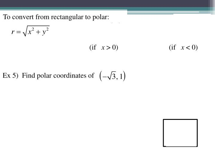 To convert from rectangular to polar: