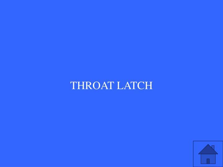 THROAT LATCH
