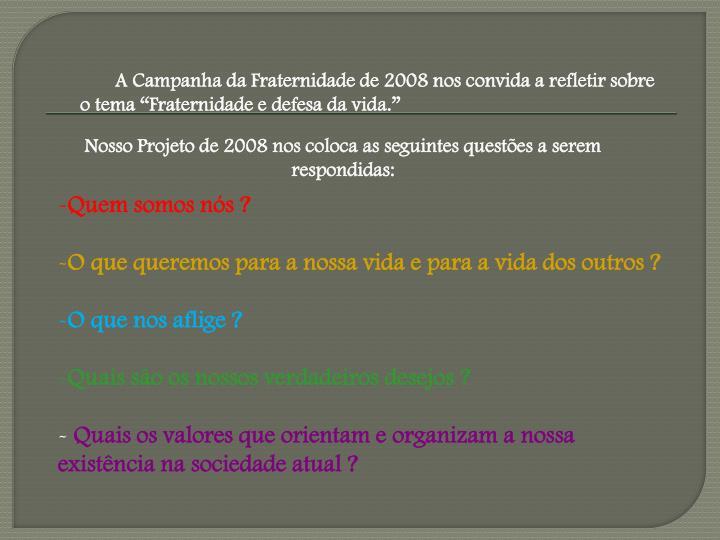 """A Campanha da Fraternidade de 2008 nos convida a refletir sobre o tema """"Fraternidade e defesa da vida."""""""