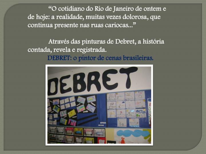 """""""O cotidiano do Rio de Janeiro de ontem e de hoje: a realidade, muitas vezes dolorosa, que continua presente nas ruas cariocas..."""""""