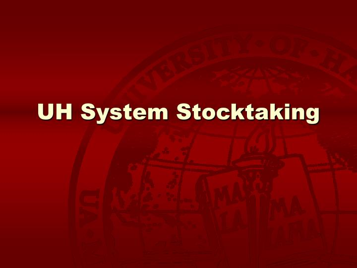 UH System Stocktaking