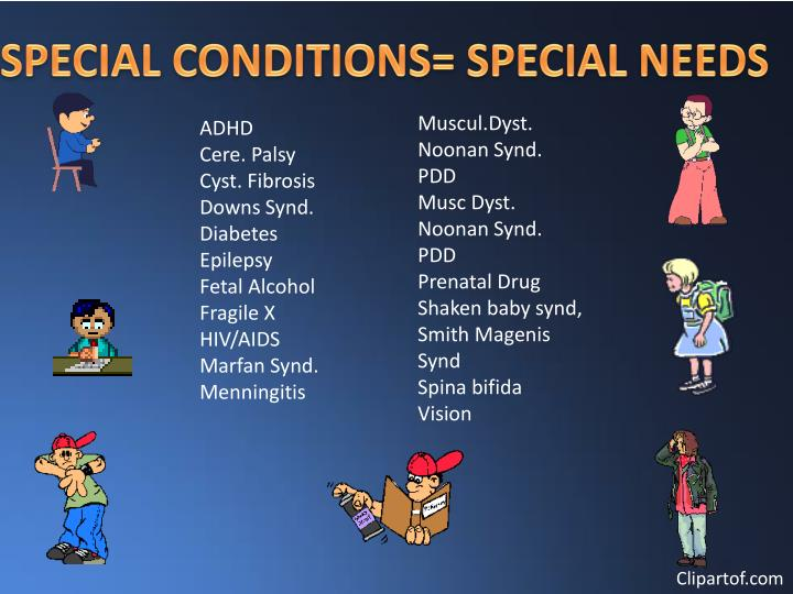 SPECIAL CONDITIONS= SPECIAL NEEDS