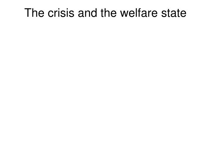The crisis and the welfare state