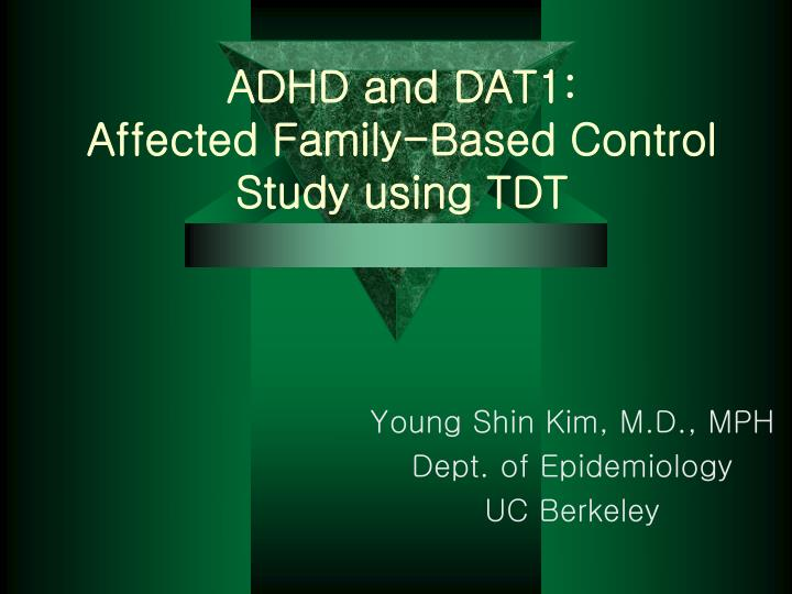 Adhd and dat1 affected family based control study using tdt