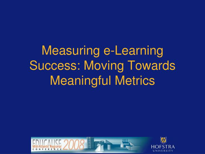 Measuring e learning success moving towards meaningful metrics