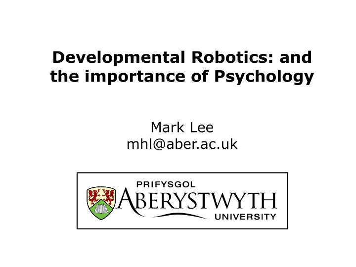 Developmental robotics and the importance of psychology