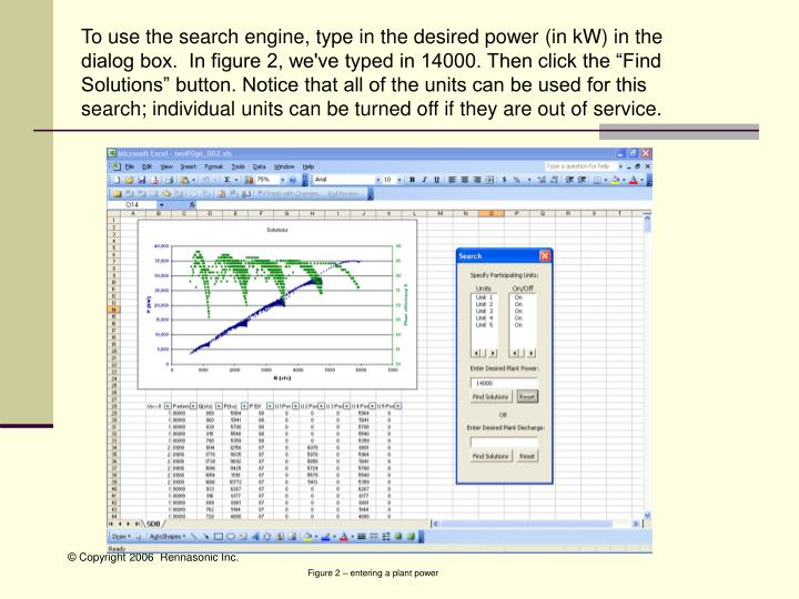 "To use the search engine, type in the desired power (in kW) in the dialog box.  In figure 2, we've typed in 14000. Then click the ""Find Solutions"" button. Notice that all of the units can be used for this search; individual units can be turned off if they are out of service."
