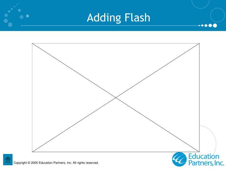 Adding Flash