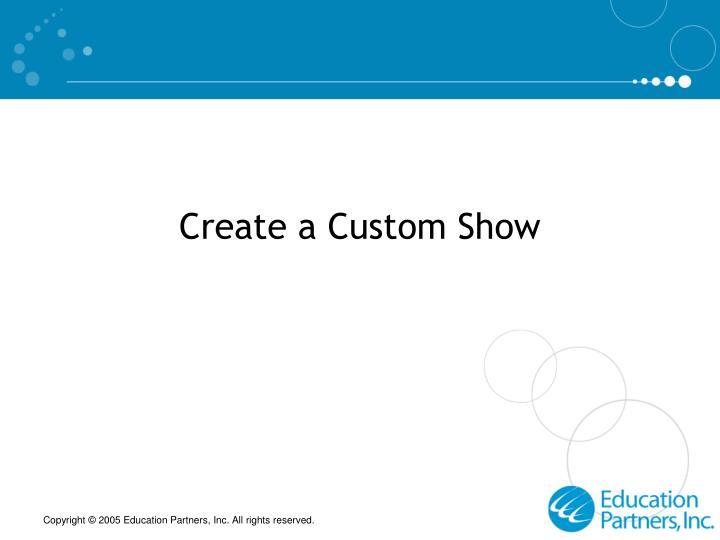 Create a Custom Show