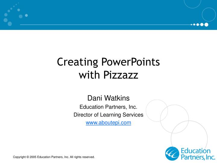 Creating powerpoints with pizzazz