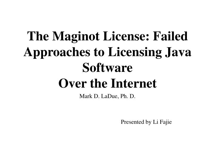 the maginot license failed approaches to licensing java software over the internet
