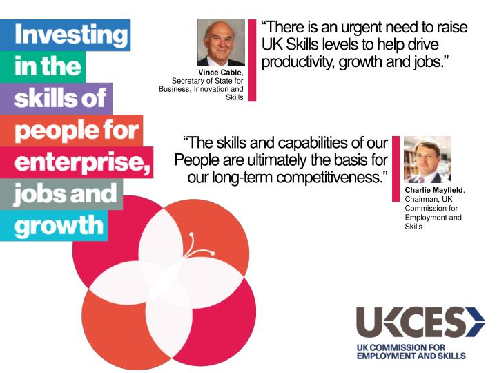 """There is an urgent need to raise UK Skills levels to help drive productivity, growth and jobs."""