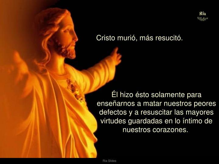 Cristo murió, más resucitó.