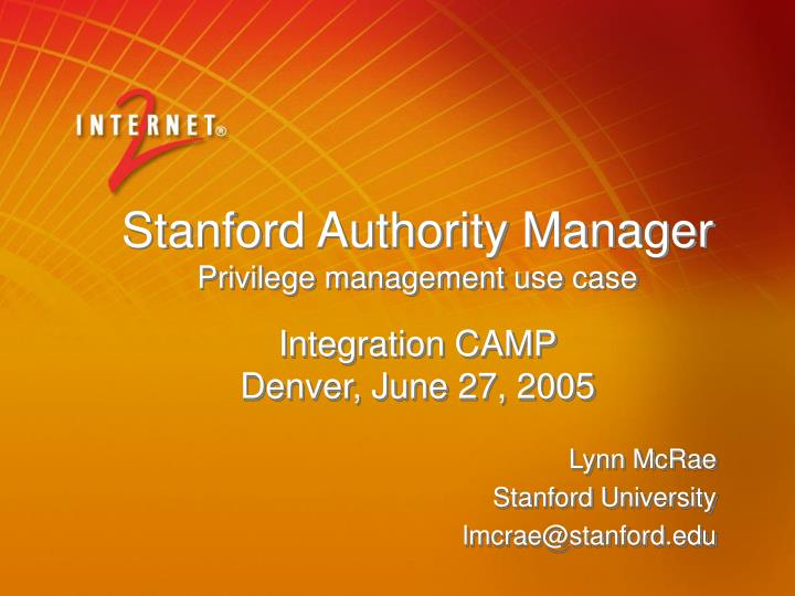 Stanford authority manager privilege management use case integration camp denver june 27 2005