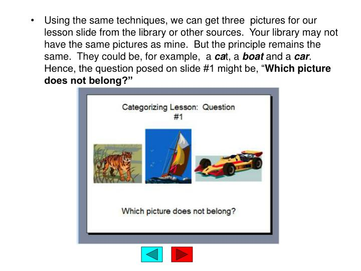 Using the same techniques, we can get three  pictures for our lesson slide from the library or other sources.  Your library may not have the same pictures as mine.  But the principle remains the same.  They could be, for example,  a