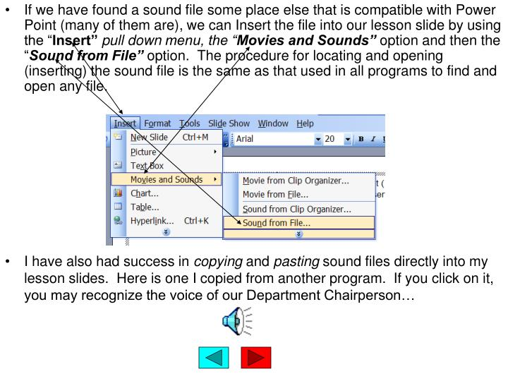 If we have found a sound file some place else that is compatible with Power Point (many of them are), we can Insert the file into our lesson slide by using the ""