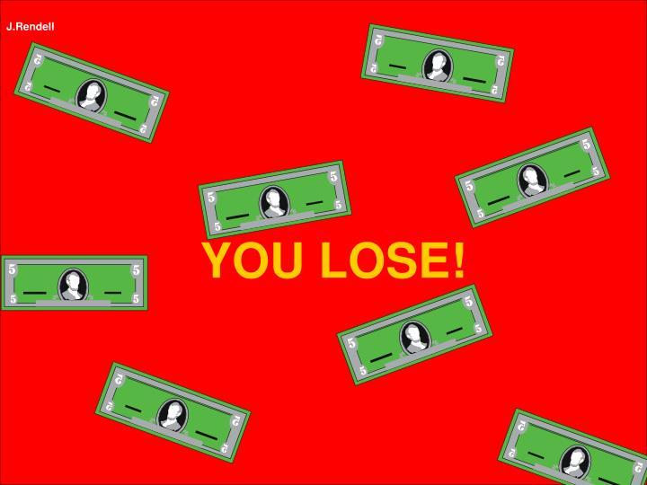YOU LOSE!