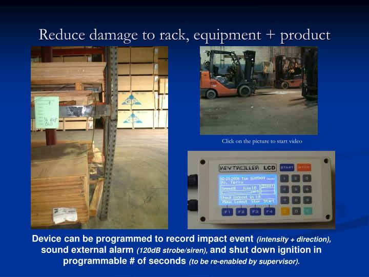 Reduce damage to rack, equipment + product
