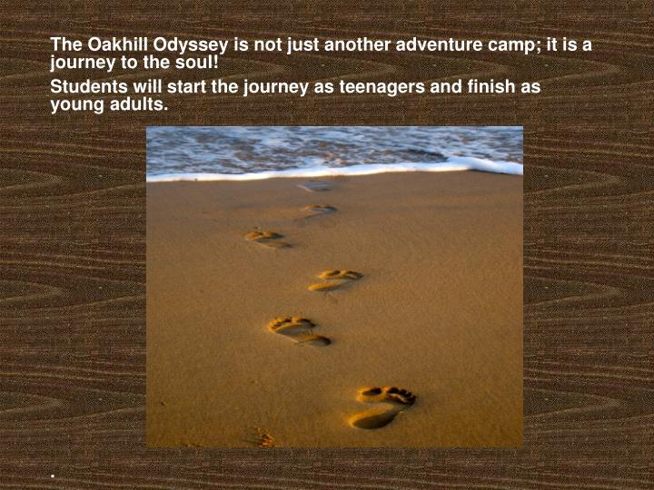 The Oakhill Odyssey is not just another adventure camp; it is a journey to the soul!