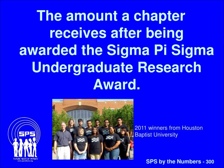 The amount a chapter receives after being awarded the Sigma Pi Sigma Undergraduate Research Award.