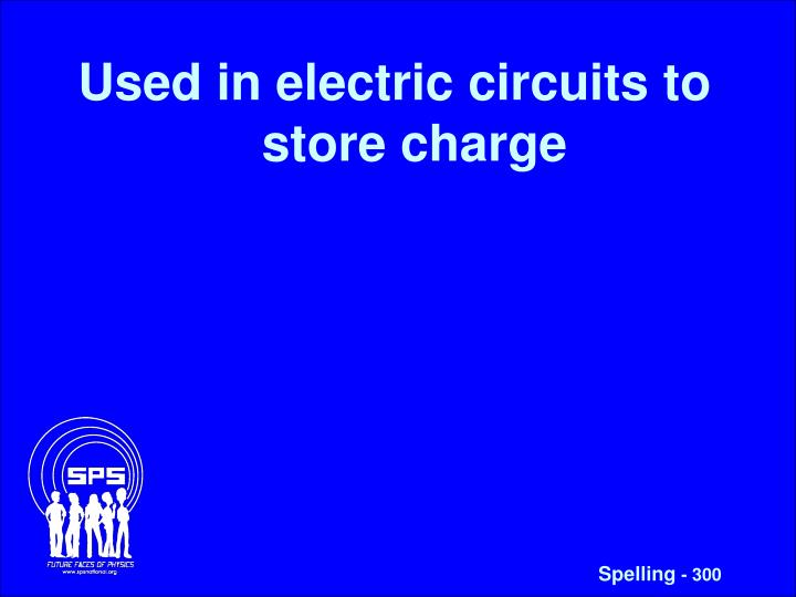 Used in electric circuits to store charge