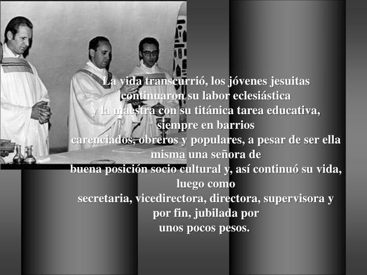 La vida transcurrió, los jóvenes jesuitas continuaron su labor eclesiástica