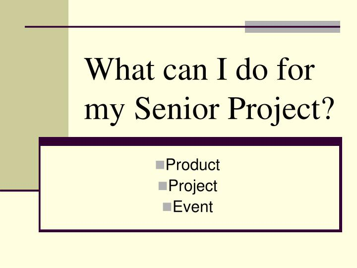 What can i do for my senior project
