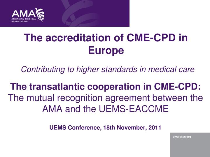 The accreditation of cme cpd in europe contributing to higher standards in medical care
