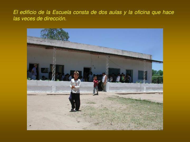 El edificio de la Escuela consta de dos aulas y la oficina que hace las veces de dirección.