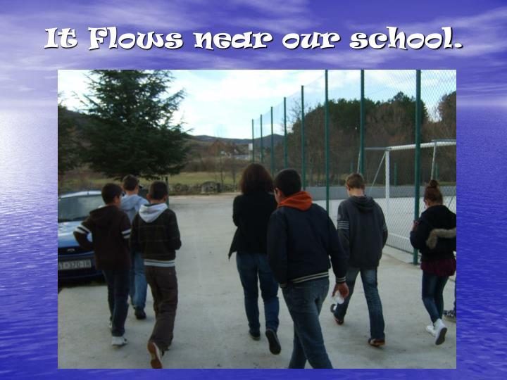It Flows near our school.