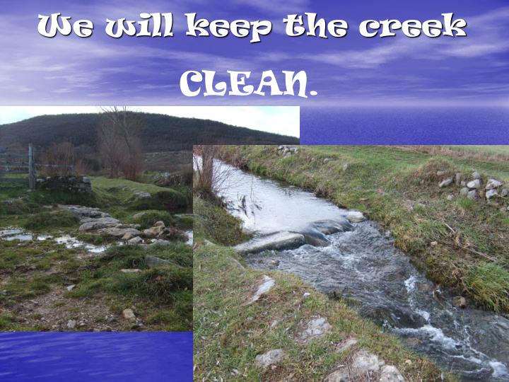 We will keep the creek