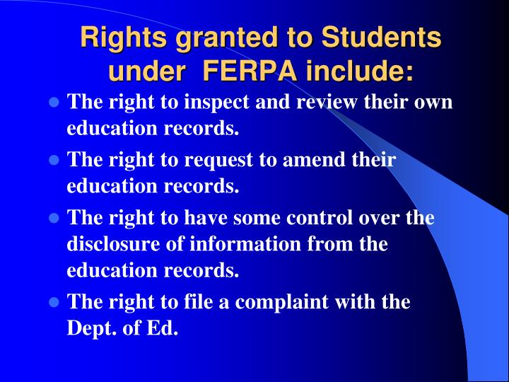 Rights granted to Students under  FERPA include:
