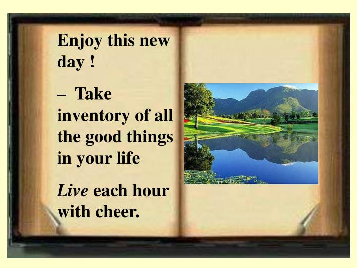 Enjoy this new day !