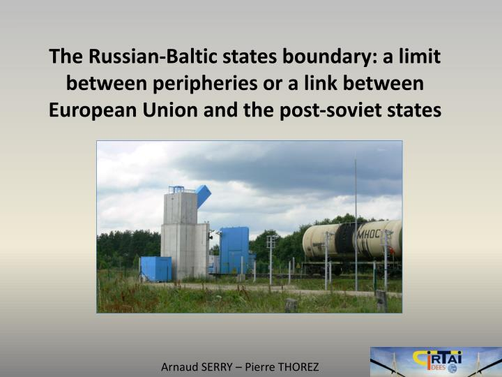 The Russian-Baltic states boundary: a limit between peripheries or a link between European Union and...