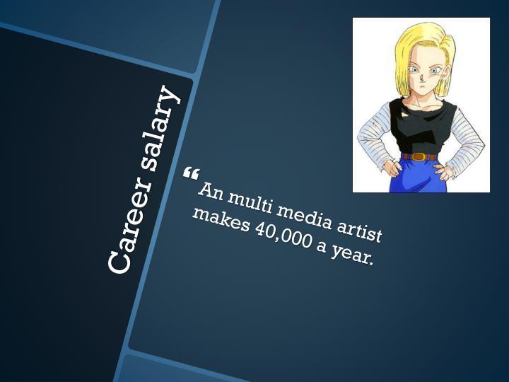 An multi media artist makes 40,000 a year.