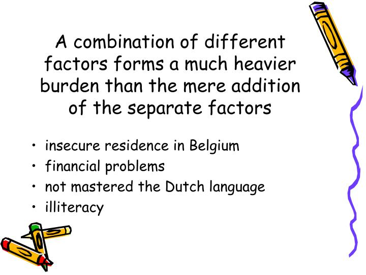 A combination of different factors forms a much heavier burden than the mere addition of the separate factors