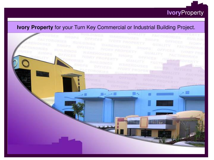 Ivory property for your turn key commercial or industrial building project