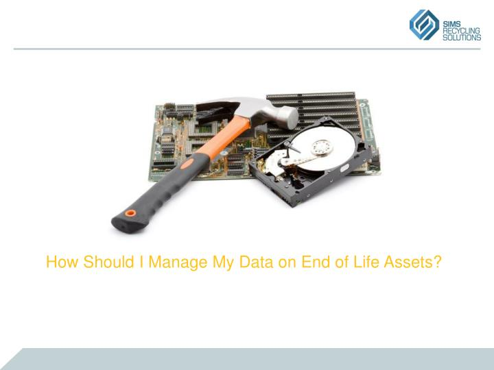 How Should I Manage My Data on End of Life Assets?