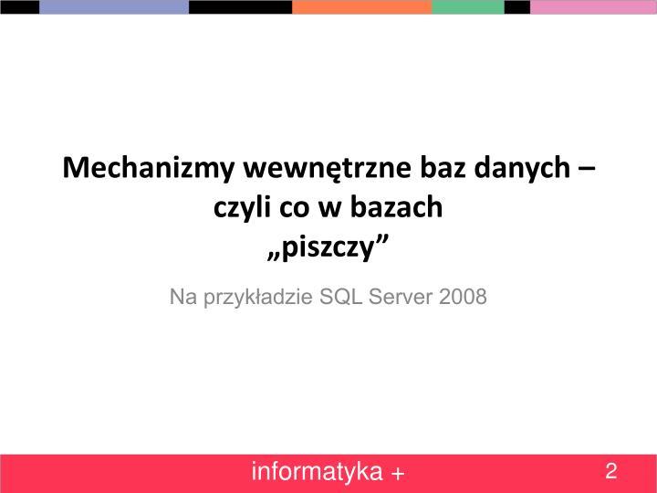 """Mechanizmy wewnętrzne baz danych – czyli co w bazach                           """"piszczy"""""""