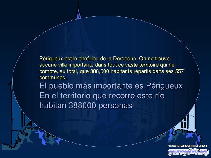 Périgueux est le chef-lieu de la Dordogne. On ne trouve aucune ville importante dans tout ce vaste territoire qui ne compte, au total, que 388,000 habitants répartis dans ses 557 communes.