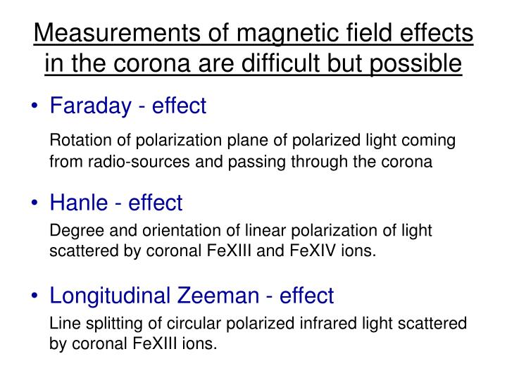 Measurements of magnetic field effects in the corona are difficult but possible