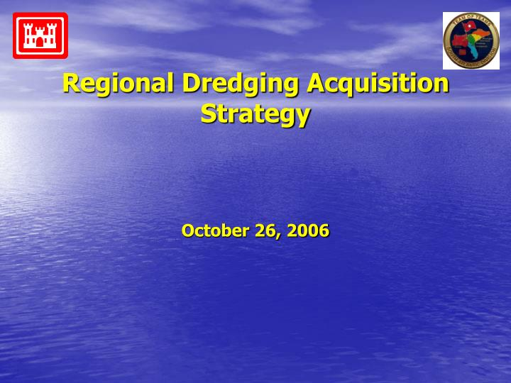Regional dredging acquisition strategy