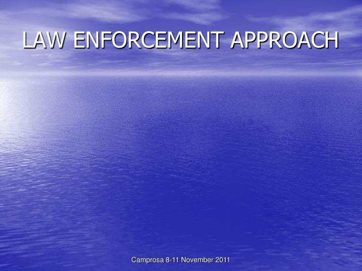 LAW ENFORCEMENT APPROACH