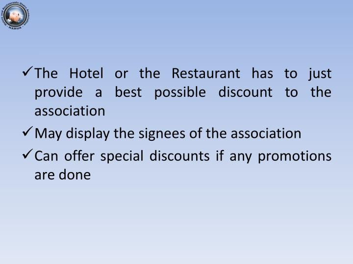 The Hotel or the Restaurant has to just provide a best possible discount to the association