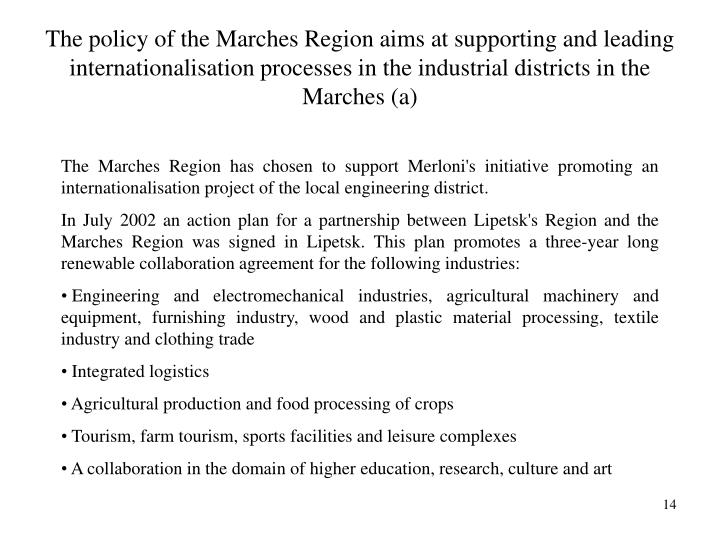 The policy of the Marches Region aims at supporting and leading internationalisation processes in the industrial districts in the Marches (a)
