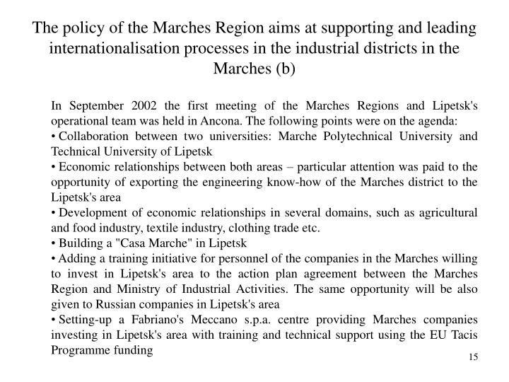 The policy of the Marches Region aims at supporting and leading internationalisation processes in the industrial districts in the Marches (b)