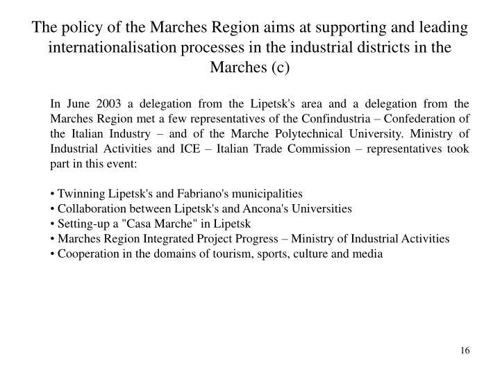 The policy of the Marches Region aims at supporting and leading internationalisation processes in the industrial districts in the Marches (c)