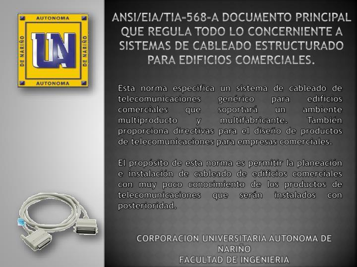 ANSI/EIA/TIA-568-A DOCUMENTO PRINCIPAL QUE REGULA TODO LO CONCERNIENTE A SISTEMAS DE CABLEADO ESTRUCTURADO PARA EDIFICIOS COMERCIALES.